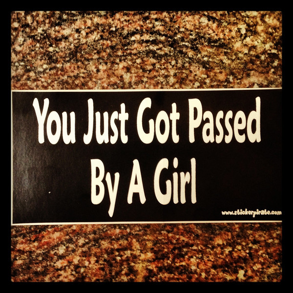 You got passed by a girl